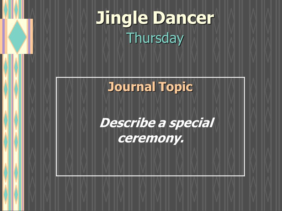 Jingle Dancer Thursday Journal Topic Describe a special ceremony.