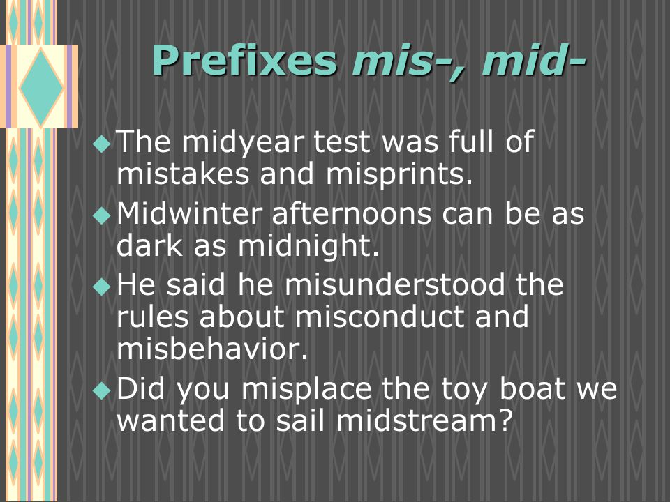 Prefixes mis-, mid- u u The midyear test was full of mistakes and misprints.