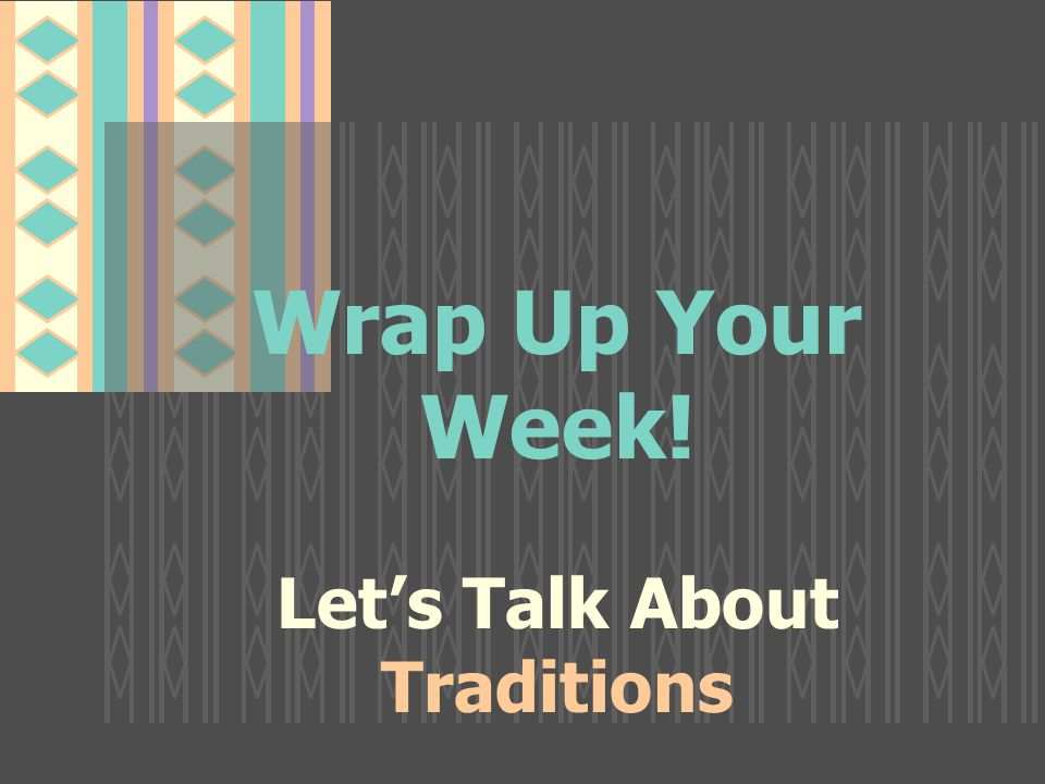 Wrap Up Your Week! Let's Talk About Traditions