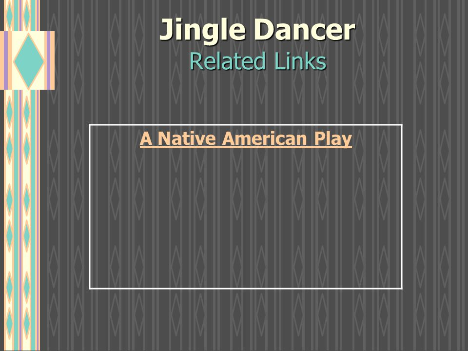 Jingle Dancer Related Links A Native American Play