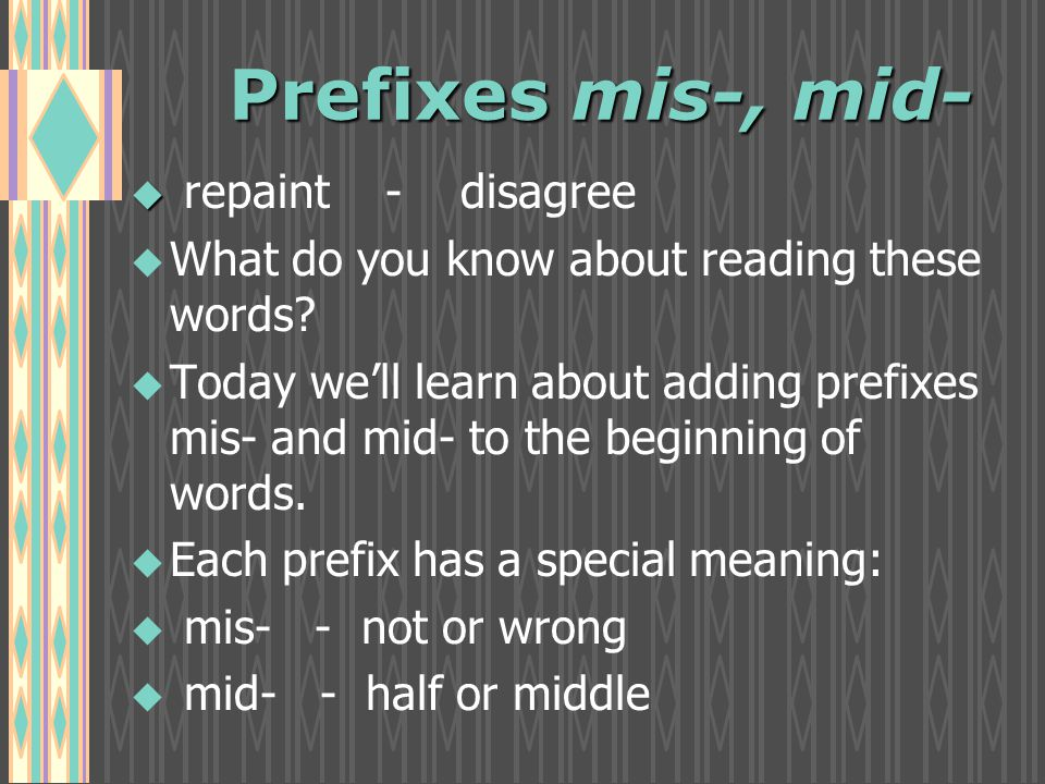 Prefixes mis-, mid- u u repaint - disagree u u What do you know about reading these words.
