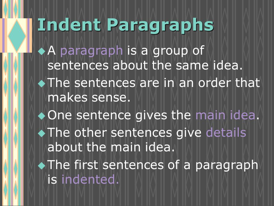 Indent Paragraphs u u A paragraph is a group of sentences about the same idea.