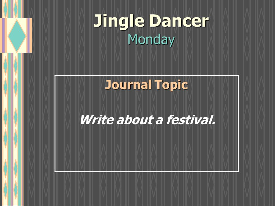 Jingle Dancer Monday Journal Topic Write about a festival.