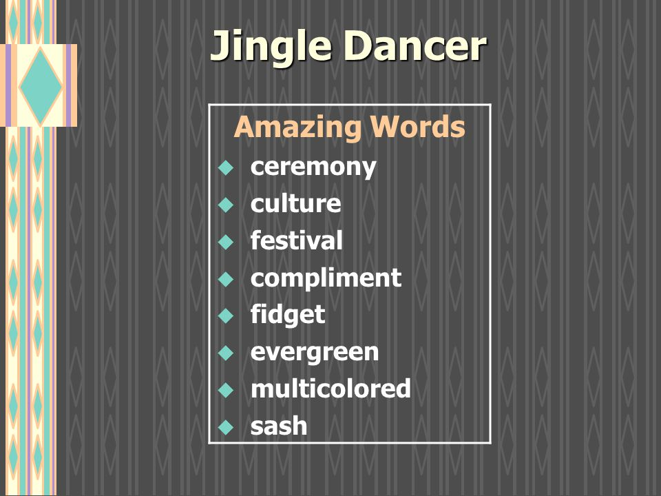 Jingle Dancer Amazing Words u ceremony u culture u festival u compliment u fidget u evergreen u multicolored u sash