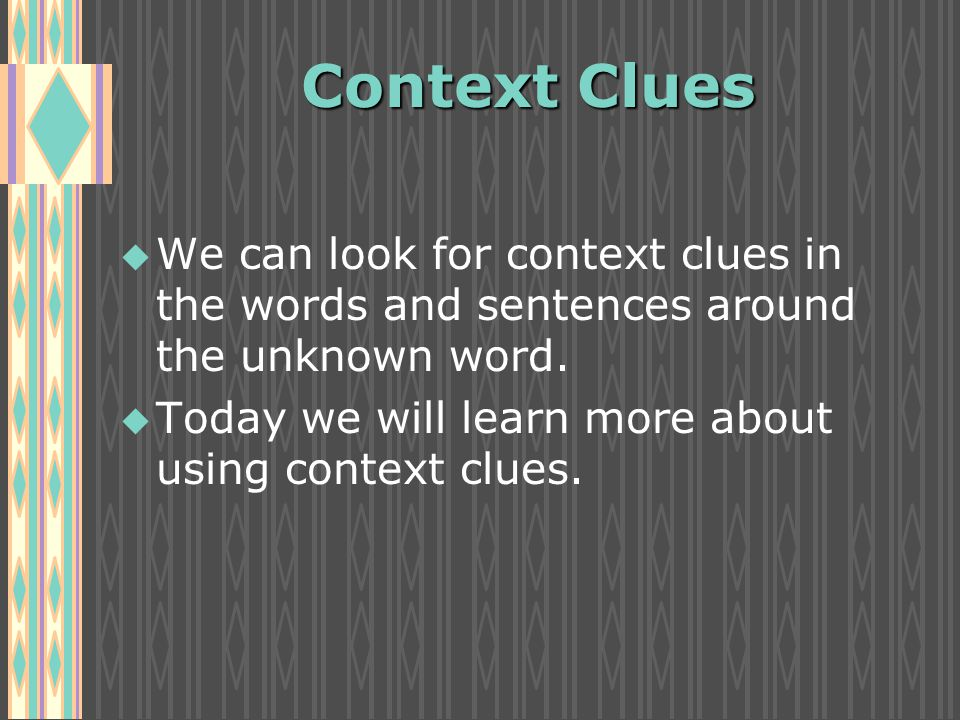 Context Clues u u We can look for context clues in the words and sentences around the unknown word.