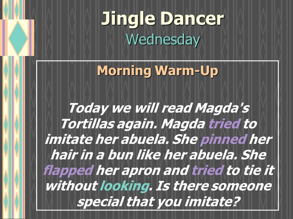 Jingle Dancer Wednesday Morning Warm-Up Today we will read Magda s Tortillas again.