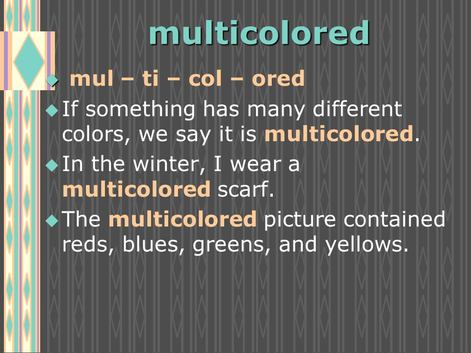multicolored u u mul – ti – col – ored u u If something has many different colors, we say it is multicolored.