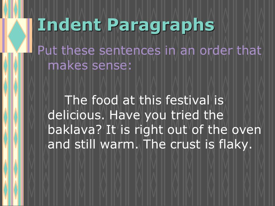Indent Paragraphs Put these sentences in an order that makes sense: The food at this festival is delicious.