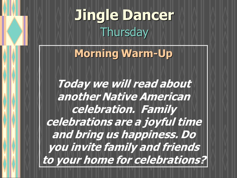 Jingle Dancer Thursday Morning Warm-Up Today we will read about another Native American celebration.