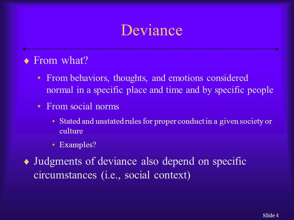Slide 5 Distress  According to many clinical guidelines, behavior must be personally distressing before it can be labeled abnormal Not always the case Examples?