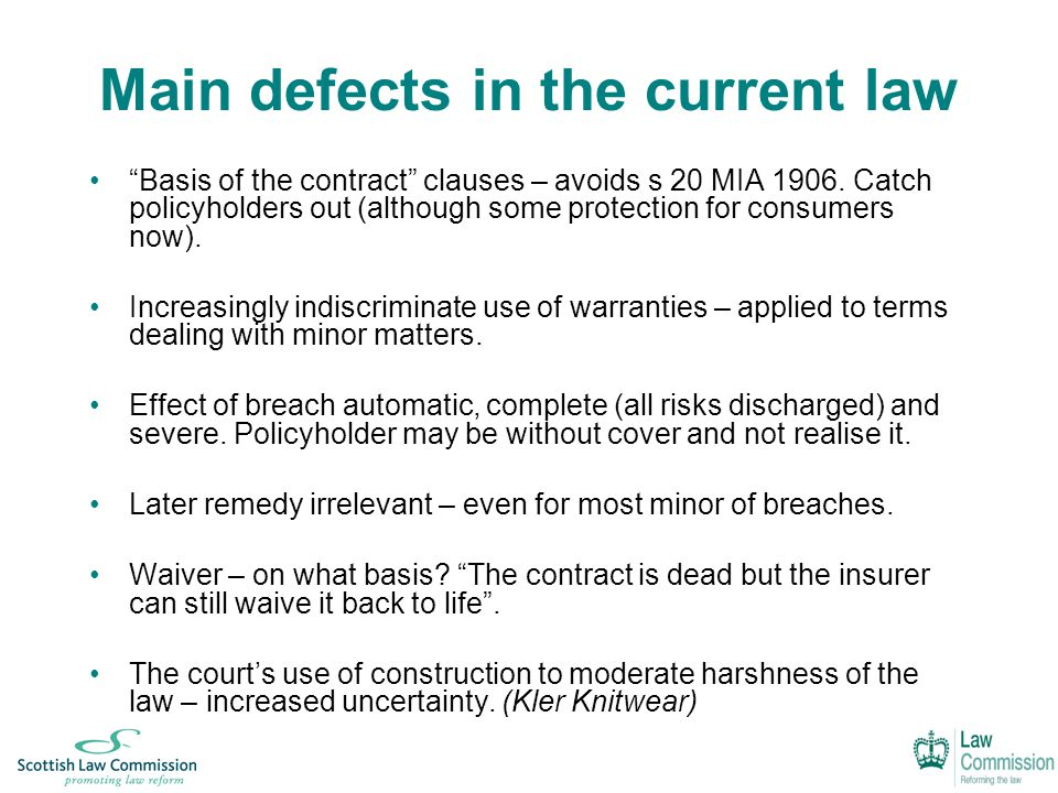 Main defects in the current law Basis of the contract clauses – avoids s 20 MIA 1906.