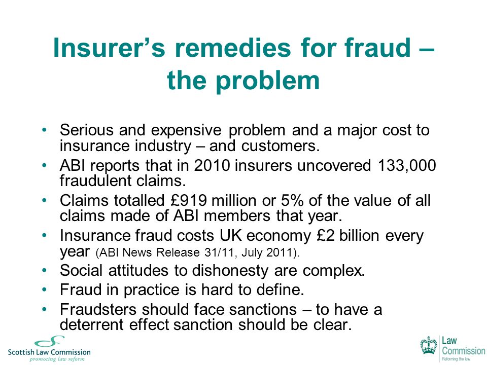 Insurer's remedies for fraud – the problem Serious and expensive problem and a major cost to insurance industry – and customers.