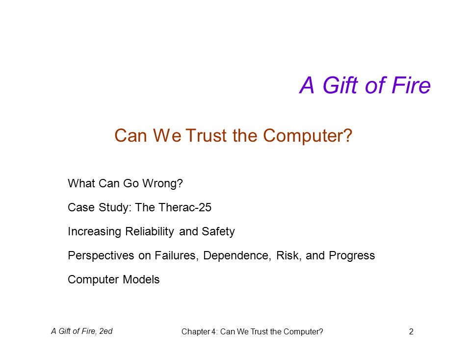 A Gift of Fire, 2edChapter 4: Can We Trust the Computer 2 A Gift of Fire Can We Trust the Computer.