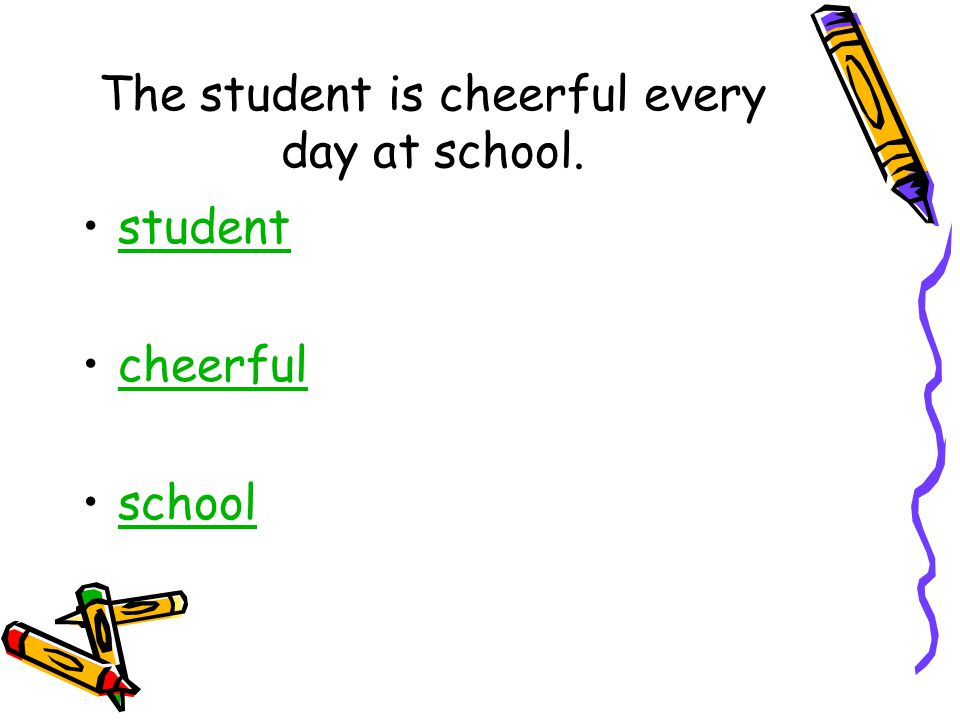 The student is cheerful every day at school. student cheerful school