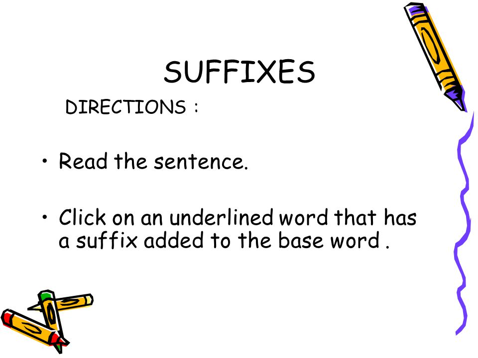 SUFFIXES DIRECTIONS : Read the sentence.