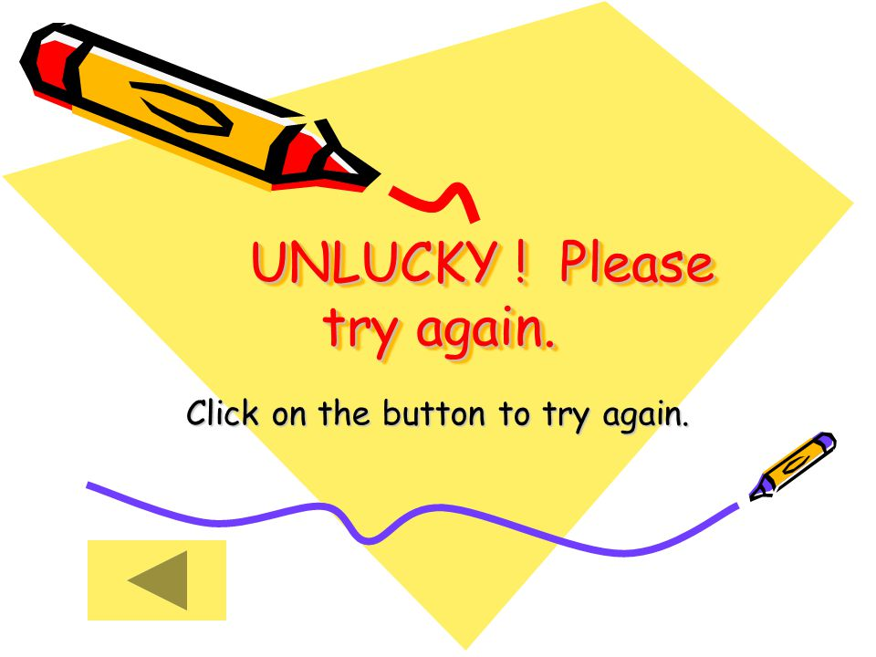 UNLUCKY ! Please try again. Click on the button to try again.