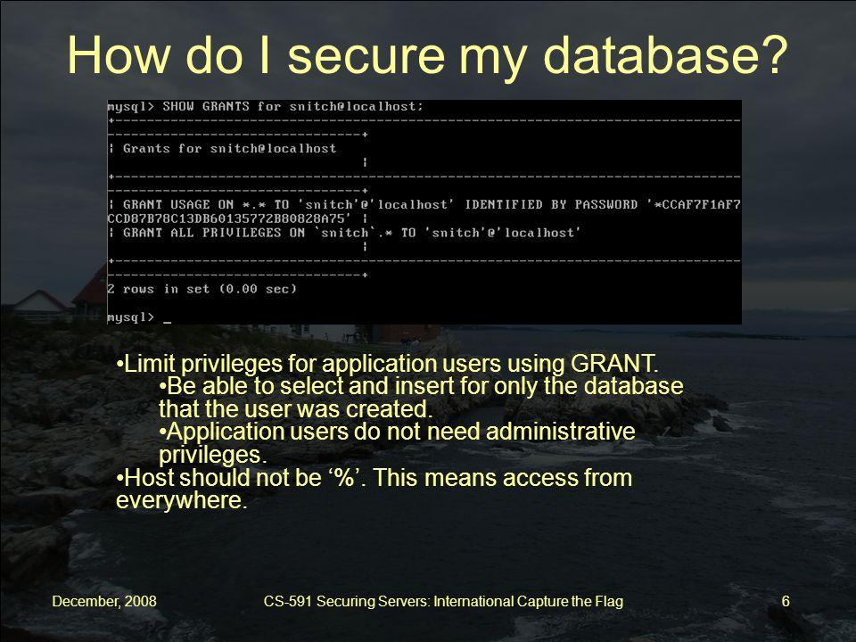 December, 2008 CS-591 Securing Servers: International Capture the Flag 7 How do I secure my database.