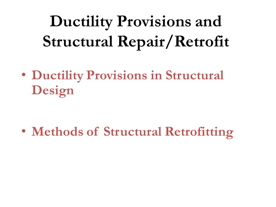 Ductility Provisions and Structural Repair/Retrofit Ductility Provisions in Structural Design Methods of Structural Retrofitting