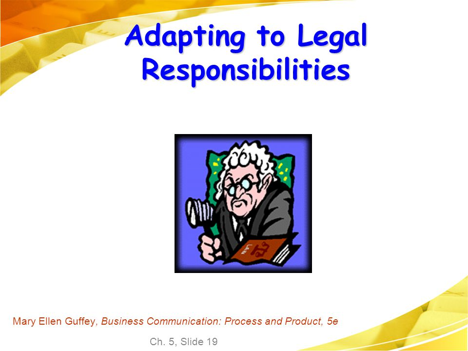 Ch. 5, Slide 19 Mary Ellen Guffey, Business Communication: Process and Product, 5e Adapting to Legal Responsibilities