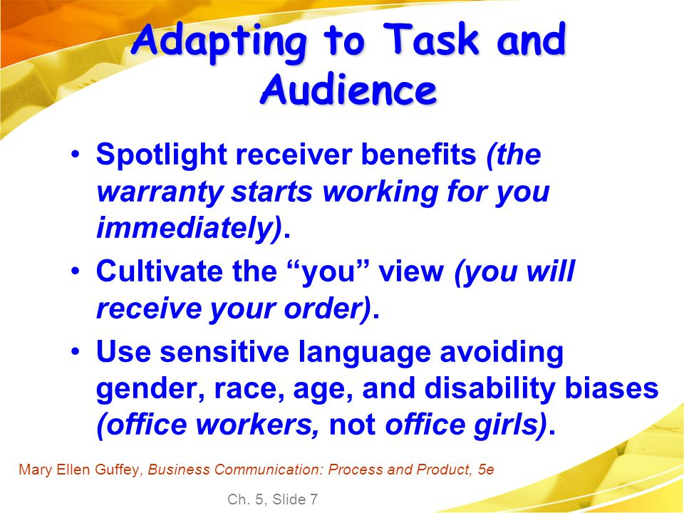 Ch. 5, Slide 7 Mary Ellen Guffey, Business Communication: Process and Product, 5e Adapting to Task and Audience Spotlight receiver benefits (the warra