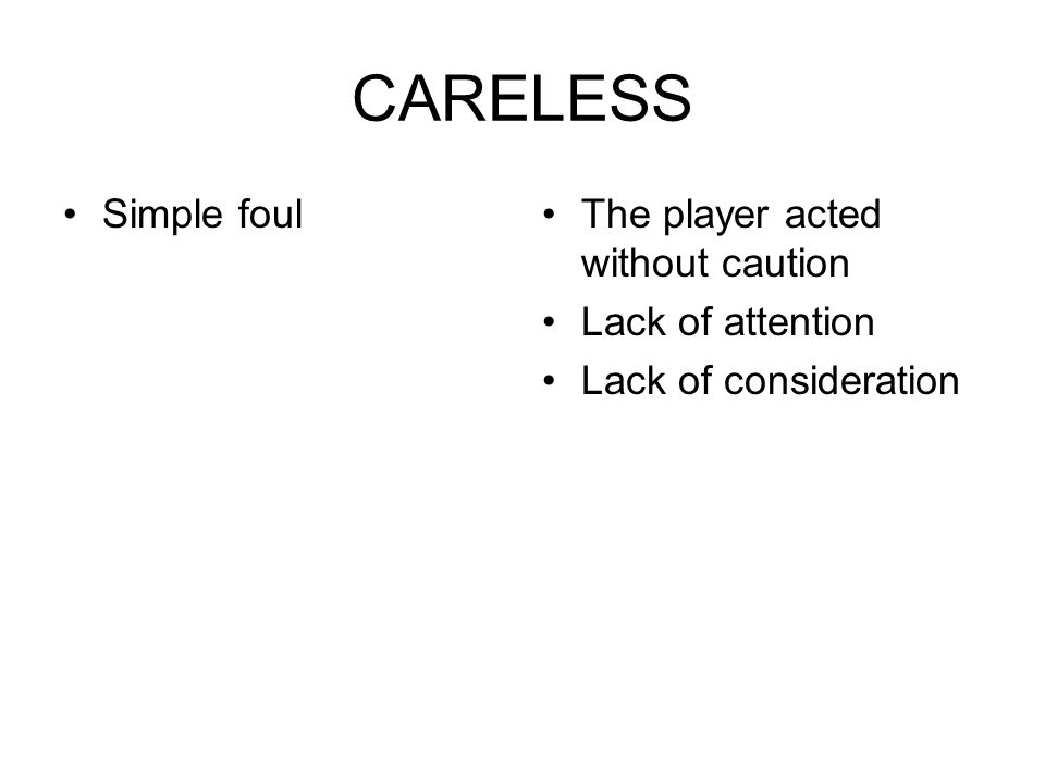 CARELESS Simple foulThe player acted without caution Lack of attention Lack of consideration
