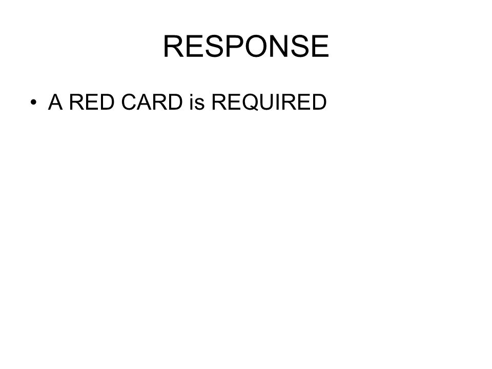 RESPONSE A RED CARD is REQUIRED