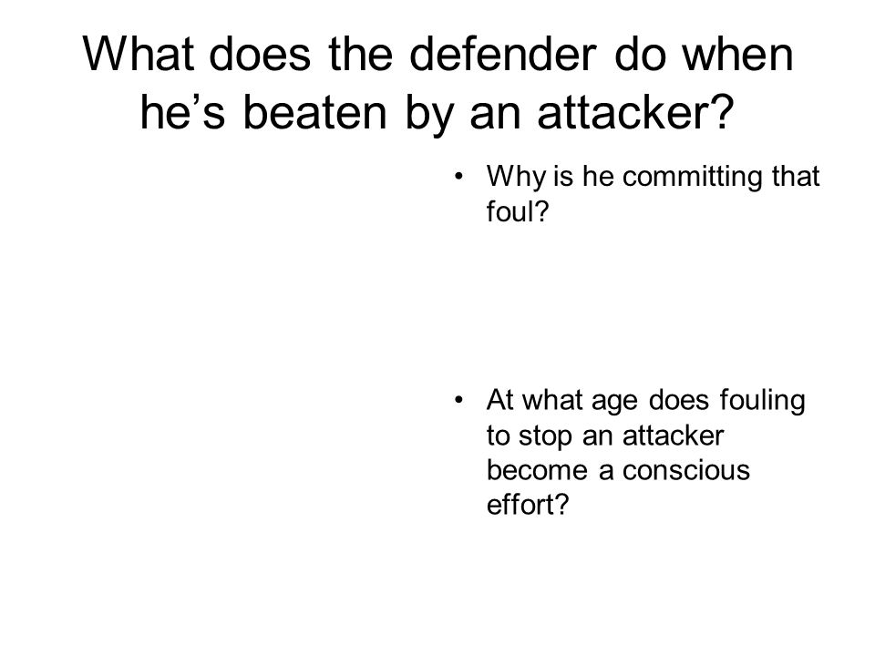 What does the defender do when he's beaten by an attacker? Why is he committing that foul? At what age does fouling to stop an attacker become a consc