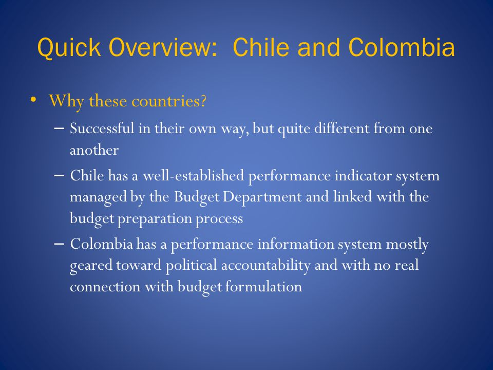 Quick Overview: Chile and Colombia Why these countries.