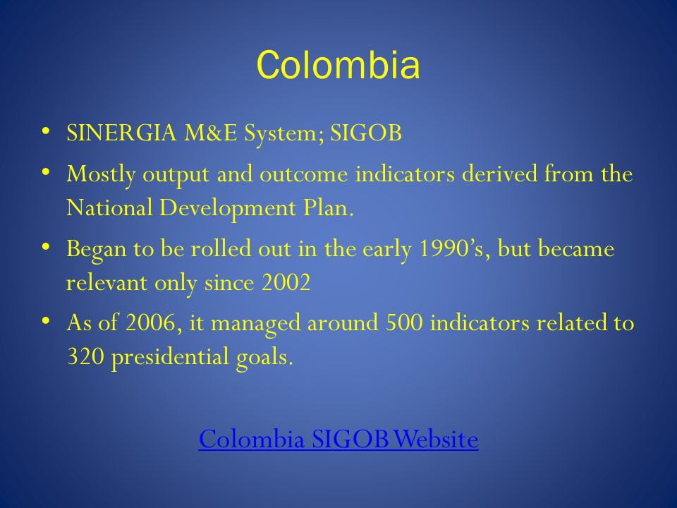 Colombia SINERGIA M&E System; SIGOB Mostly output and outcome indicators derived from the National Development Plan.