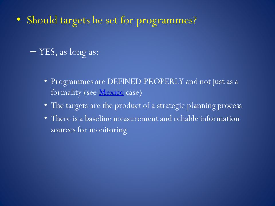 Should targets be set for programmes? – YES, as long as: Programmes are DEFINED PROPERLY and not just as a formality (see Mexico case)Mexico The targe