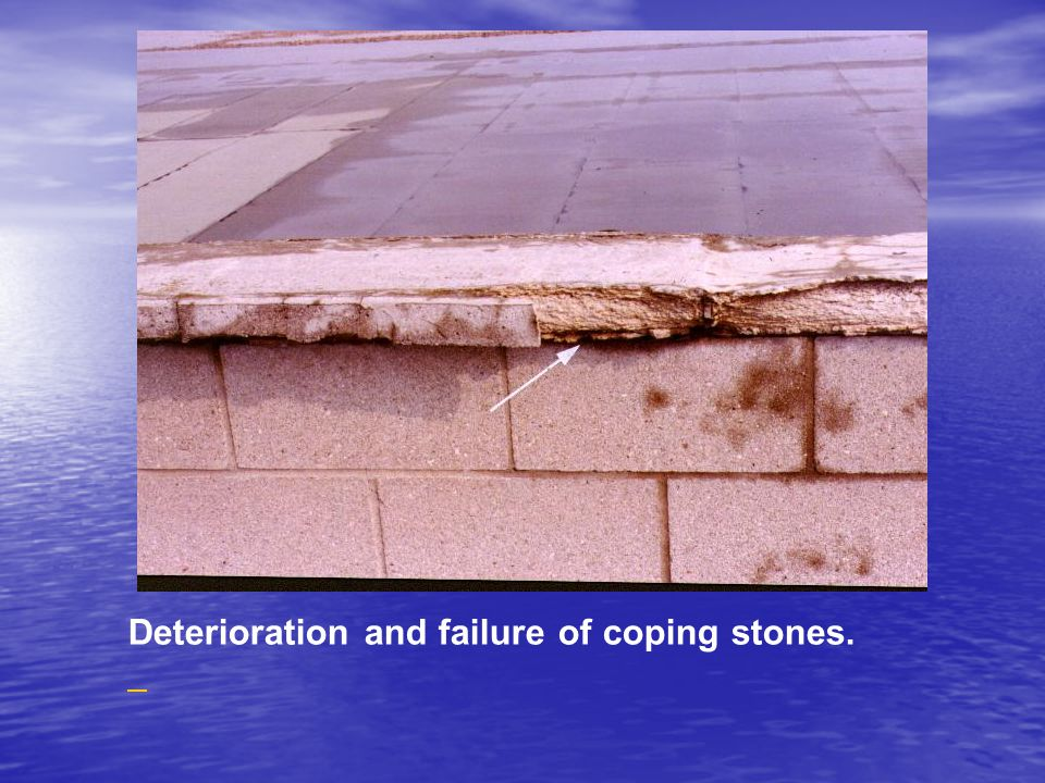Deterioration and failure of coping stones.