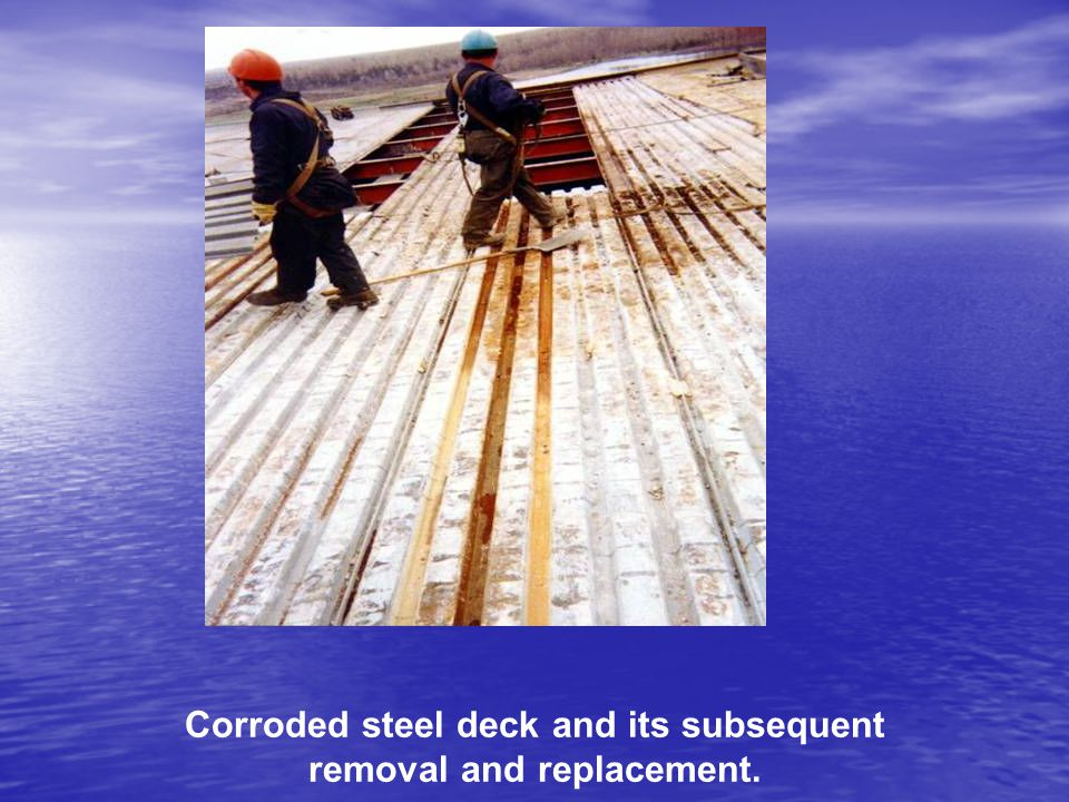 Corroded steel deck and its subsequent removal and replacement.