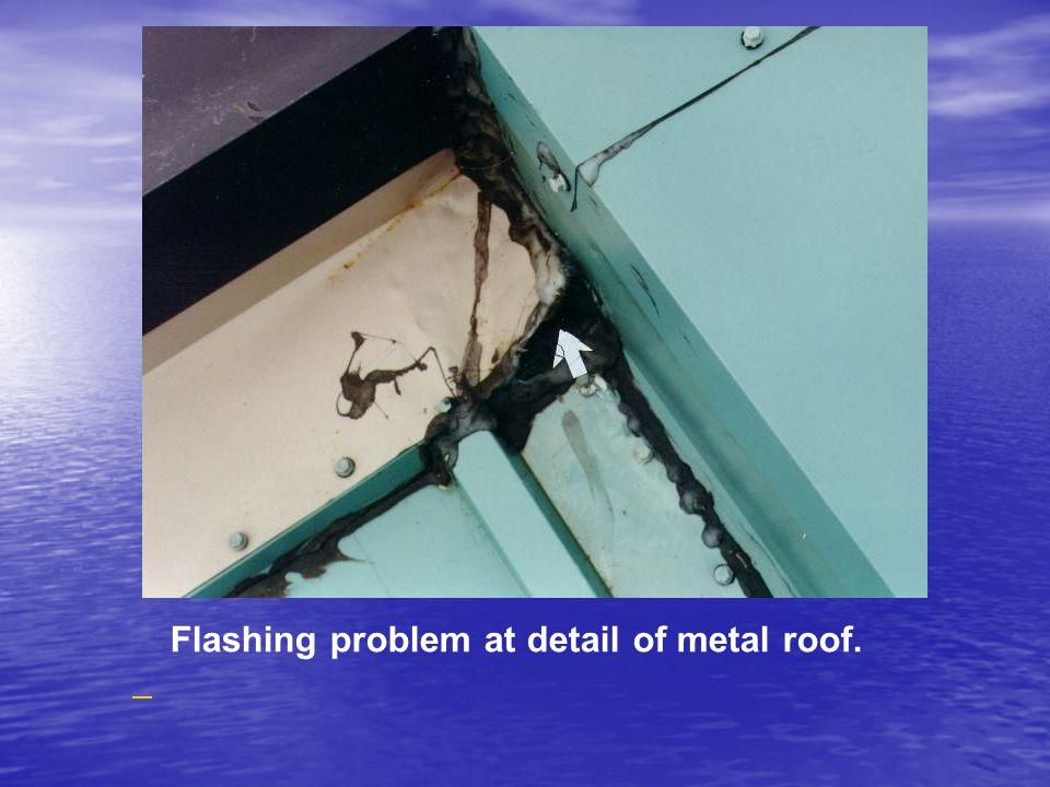 Flashing problem at detail of metal roof.