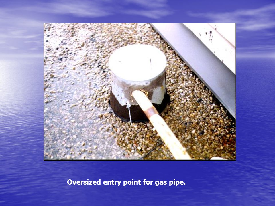 Oversized entry point for gas pipe.
