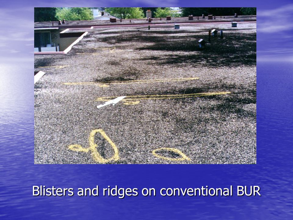 Blisters and ridges on conventional BUR