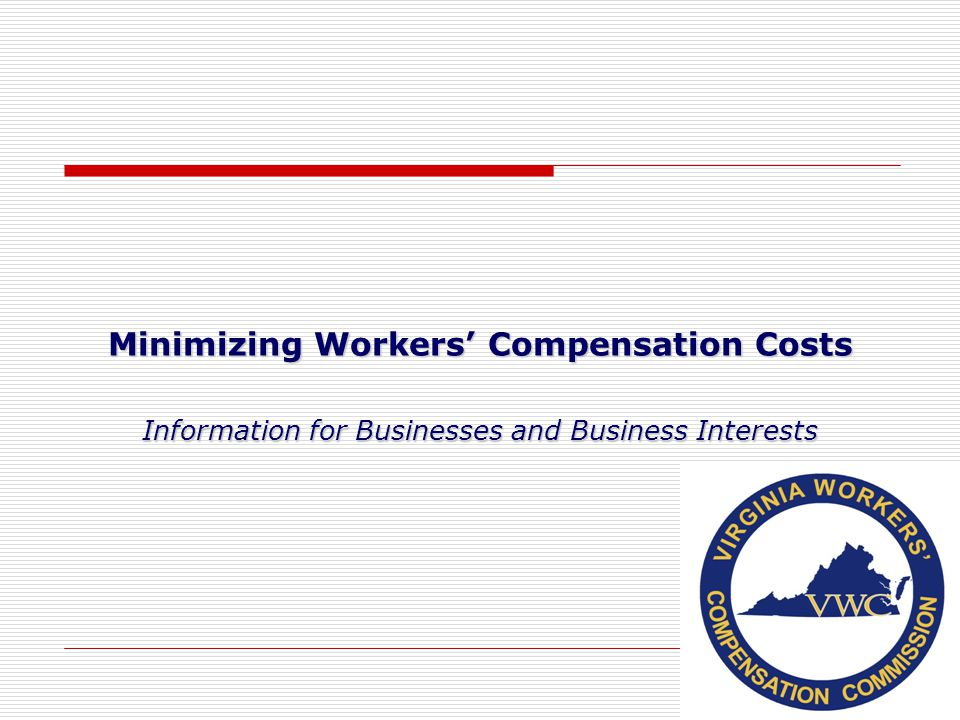 Minimizing Workers' Compensation Costs Information for Businesses and Business Interests 1
