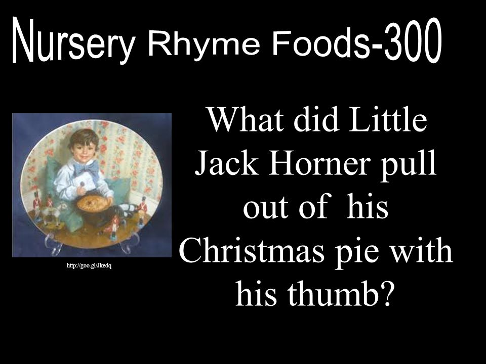 What did Little Jack Horner pull out of his Christmas pie with his thumb? http://goo.gl/Jkedq