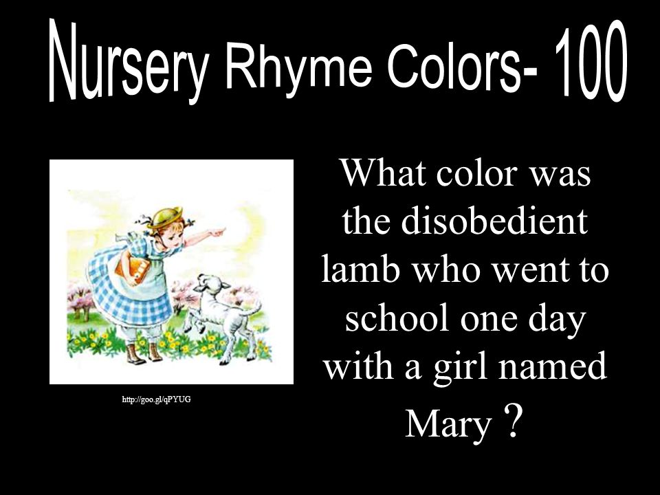 What color was the disobedient lamb who went to school one day with a girl named Mary ? http://goo.gl/qPYUG