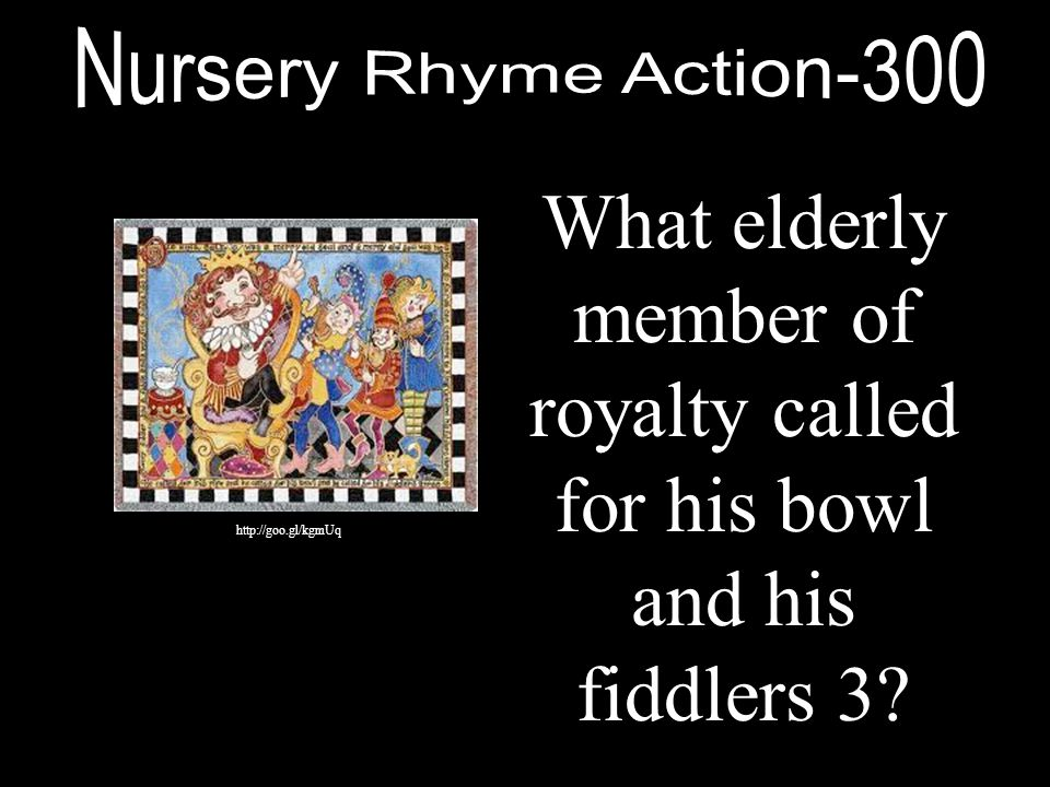 What elderly member of royalty called for his bowl and his fiddlers 3? http://goo.gl/kgmUq
