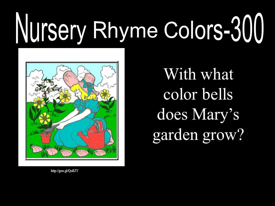 With what color bells does Mary's garden grow? http://goo.gl/QuEJY