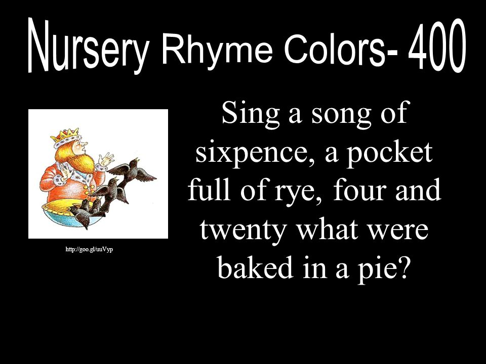 Sing a song of sixpence, a pocket full of rye, four and twenty what were baked in a pie? http://goo.gl/uuVyp