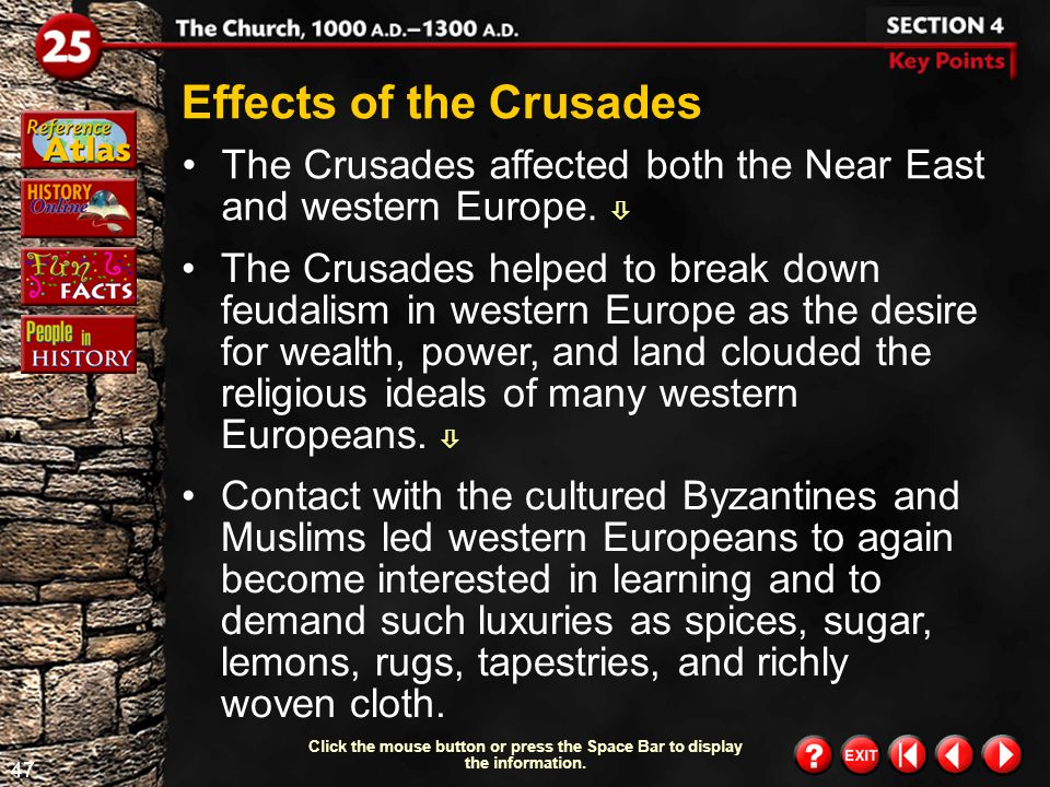 46 Section 4-11 In 1291, the Muslims won the Crusades by taking the city of Acre, the last Christian stronghold, and gained back all the land in Pales