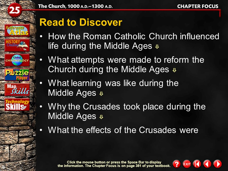 5 Chapter Focus 2 Objectives discuss how the Roman Catholic Church influenced life during the Middle Ages.  After studying this chapter, you will be