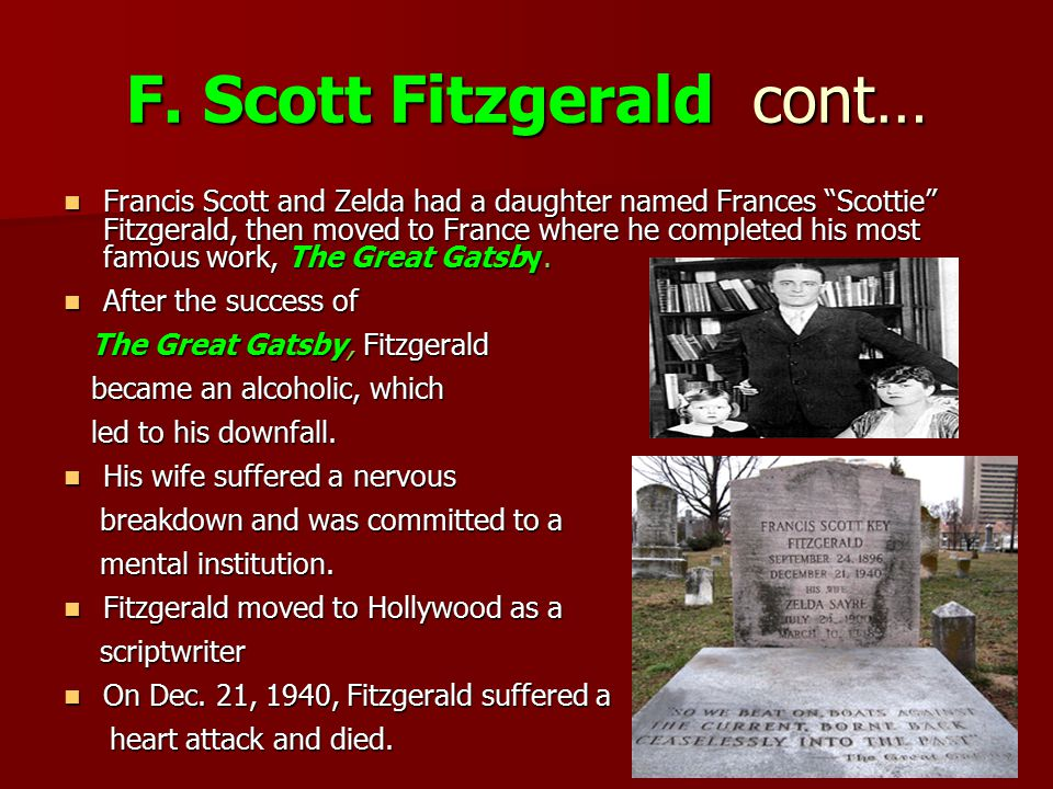 """F. Scott Fitzgerald cont… Francis Scott and Zelda had a daughter named Frances """"Scottie"""" Fitzgerald, then moved to France where he completed his most"""