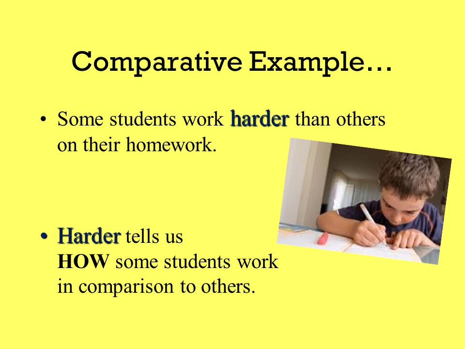 Comparative Example… more attentivelyThe students listened more attentively tonight than last night.