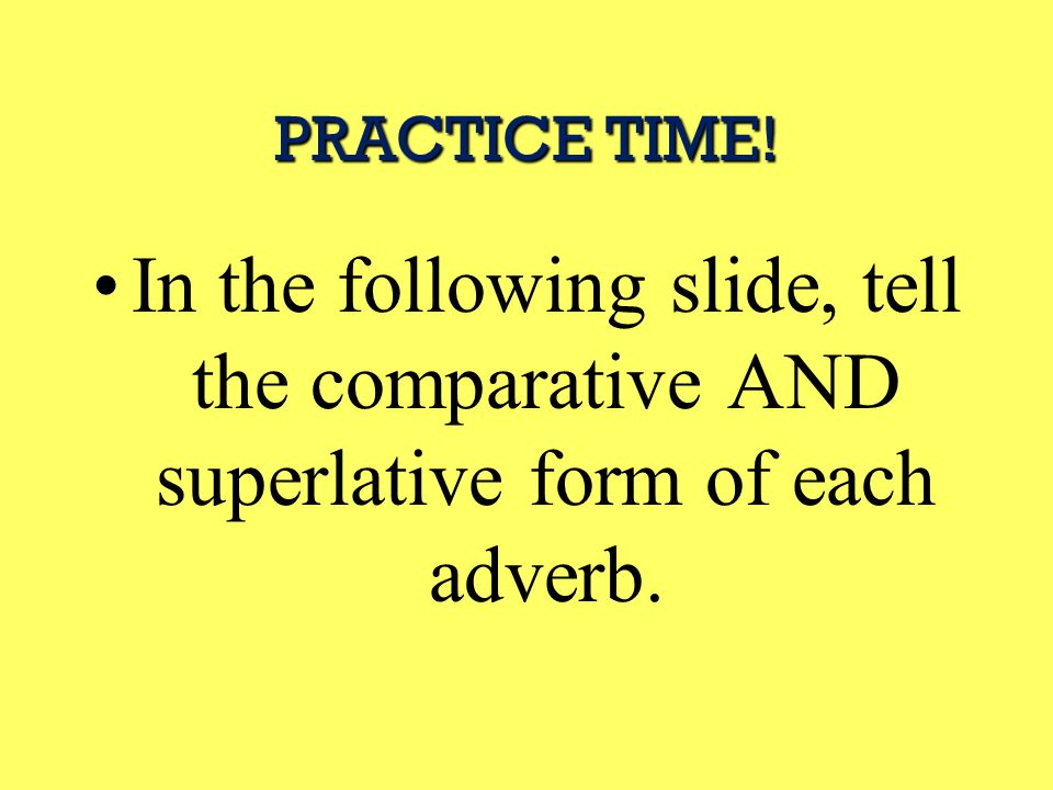 Tricky Adverbs It wouldn't be GRAMMAR without tricks :] Tricky Adverbs Some Irregular Adverbs… WellBetterBest BadlyWorseWorst Little ( amount ) LessLeast