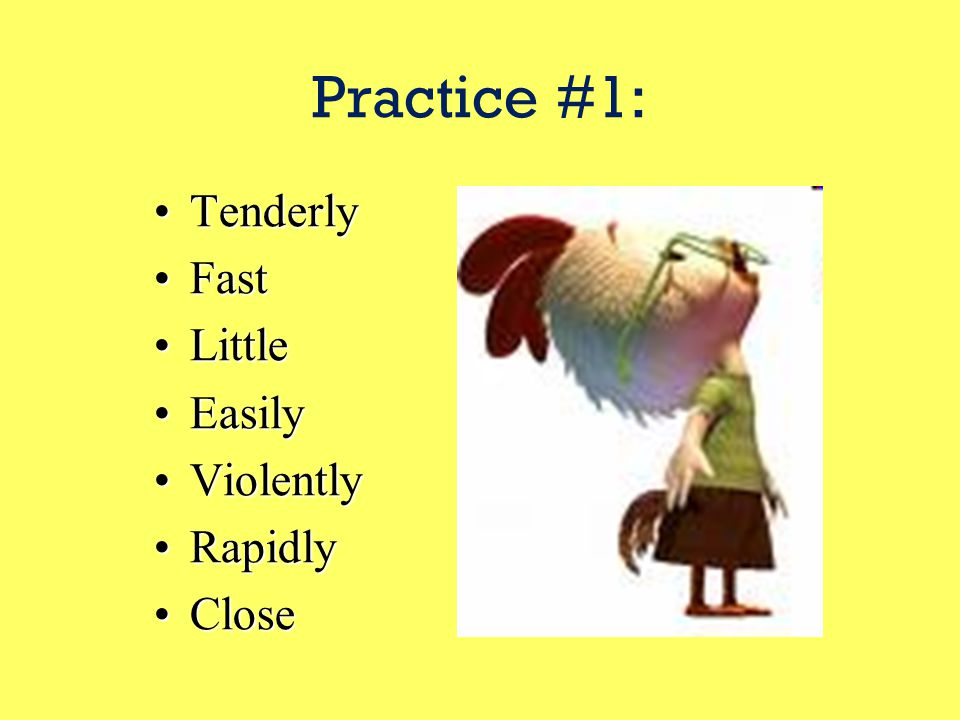 PRACTICE TIME! In the following slide, tell the comparative AND superlative form of each adverb.