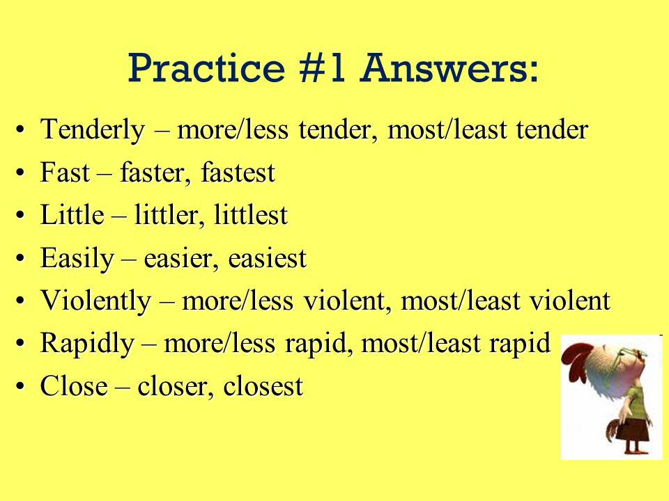 Practice #1: TenderlyTenderly FastFast LittleLittle EasilyEasily ViolentlyViolently RapidlyRapidly CloseClose