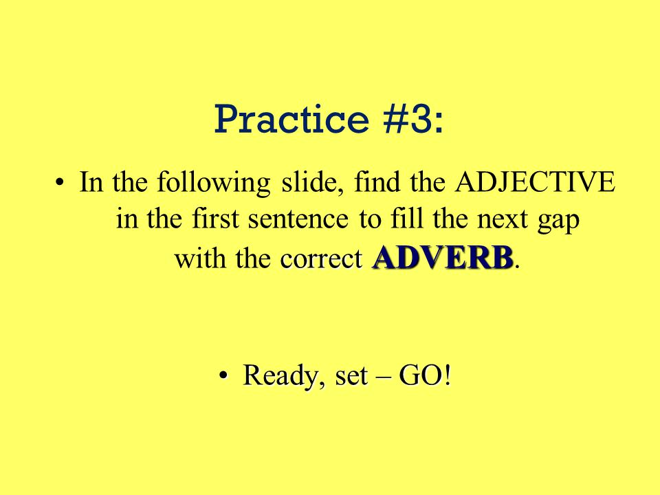 Practice #2: Use the following website to test your adverb knowledge Use the following website to test your adverb knowledge  http://www.softschools.com/quizzes/grammar/adverb/quiz200.html