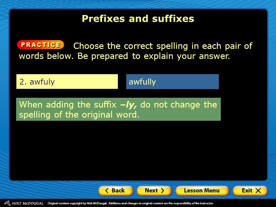 When adding the suffix –ly, do not change the spelling of the original word. Choose the correct spelling in each pair of words below. Be prepared to e